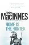 Home is the Hunter: A Comedy in Two Acts - Helen MacInnes