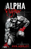 Alpha Fighter (The Alpha Fighter Series Book 1) - Ava Ashley