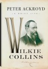 Wilkie Collins: A Brief Life - Peter Ackroyd