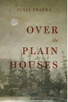 Over the Plain Houses - Julia Franks