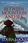 Between Mountain and Sea: Paradisi Chronicles (Caelestis Series Book 1) - M. Louisa Locke
