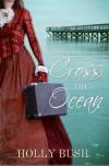 Cross the Ocean by Holly Bush (2013-05-01) - Holly Bush