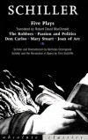 Five Plays: The Robbers, Passion and Politics, Don Carlos, Mary Stuart, Joan of Arc - Friedrich von Schiller