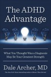 The ADHD Advantage: What You Thought Was a Diagnosis May Be Your Greatest Strength - Dale Archer MD