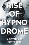 Rise of Hypnodrome - Matt Fuchs