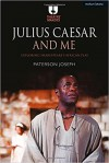 Julius Caesar and Me: Exploring Shakespeare's African Play (Theatre Makers) - Paterson Joseph