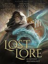 Lost Lore: A Fantasy Anthology - Dyrk Ashton, Steven Kelliher, Timandra Whitecastle, Alec Hutson, Benedict Patrick, Bryce O'Connor, David Benem, Phil Tucker, Mike Shel, Ben Galley, Grace Greylock Niles, Laura Hughes, Jeffrey C. Hall, Michele Ashman Bell, Michael Miller