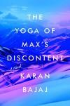 The Yoga of Max's Discontent - Karan Bajaj