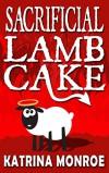 Sacrificial Lamb Cake - Jaimey Grant;Wendy Swore;Rita J. Webb;Paige Ray;Jeanne Voelker;K. G. Borland;Gwendolyn McIntyre;Katrina Monroe;S. M. Carrière