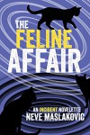 The Feline Affair: An Incident Series Novelette - Neve Maslakovic