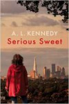 Serious Sweet - A.L. Kennedy