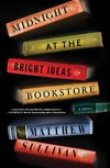 Midnight at the Bright Ideas Bookstore: A Novel - Matthew J. Sullivan