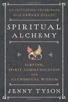 Spiritual Alchemy: Scrying, Spirit Communication, and Alchemical Wisdom - Donald Tyson, Jenny Tyson