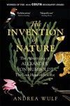 The Invention of Nature: The Adventures of Alexander von Humboldt, the Lost Hero of Science - Andrea Wulf