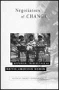 Negotiators of Change: Historical Perspectives on Native American Women - N. Shoemaker