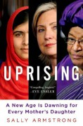 Uprising: A New Age Is Dawning for Every Mother's Daughter - Sally Armstrong