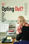 Opting Out?: Why Women Really Quit Careers and Head Home - Pamela Stone