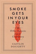 Smoke Gets in Your Eyes: And Other Lessons from the Crematory - Caitlin Doughty