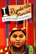 I, Rigoberta Menchu: An Indian Woman in Guatemala - Rigoberta Menchú,Elisabeth Burgos-Debray,Ann Wright