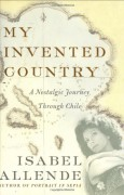 My Invented Country: A Nostalgic Journey Through Chile - Isabel Allende