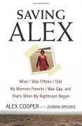 Saving Alex: When I Was Fifteen I Told My Mormon Parents I Was Gay, and That's When My Nightmare Began - Alex Cooper,Joanna Brooks