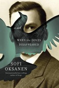 When the Doves Disappeared: A novel - Sofi Oksanen,Lola Rogers