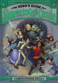 The Hero's Guide to Storming the Castle - Christopher Healy, Todd Harris