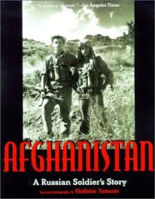 Afghanistan: A Russian Soldier's Story - Vladislav Tamarov
