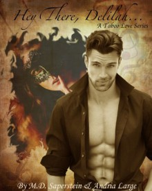 Hey There, Delilah... (a Taboo Love series) - M.D. Saperstein, Andria Large