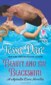 Beauty and the Blacksmith: A Spindle Cove Novella - Tessa Dare
