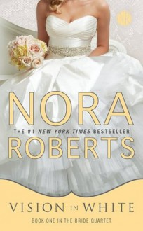 Vision In White: Book One in the Bride Quartet - Nora Roberts