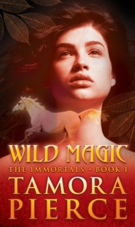 Wild Magic (The Immortals, Book 1) - Tamora Pierce