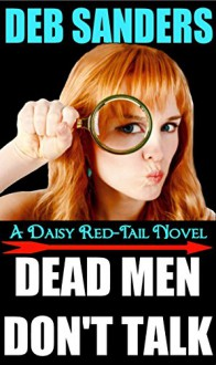 Dead Men Don't Talk: A Daisy Red-Tail Novel - Deb Sanders