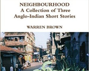 Neighbourhood: A Collection of Three Anglo-Indian Short Stories