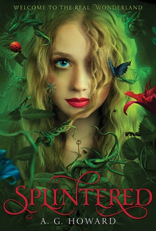 Splintered by A.G. Howard (Splintered #1) - Paperback, 377 pages - Published January 1st 2013 by Amulet Books