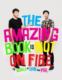 The Amazing Book Is Not On Fire by Dan Howell and Phil Lester - Hardback, 224 pages - Published October 8th 2015 by Ebury Press