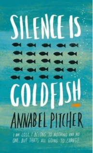 Silence is Goldfish by Annabel Pitcher - eBook - Published October 1st 2015 by Orion Children's Books
