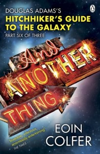 And Another Thing... by Eoin Colfer (The Hitchhiker's Guide to the Galaxy #6) - Paperback, 368 pages - Published May 27th 2010 by Penguin