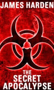 The Secret Apocalypse (Secret Apocalypse #1) by James Harden - eBook, 165 pages - Published January 6th 2011 by Harben Publishing