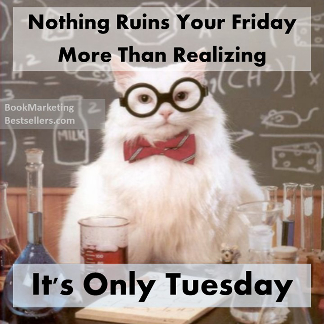 Nothing Ruins Your Friday More Than Realizing It's Only Tuesday. #TuesdayTreat
