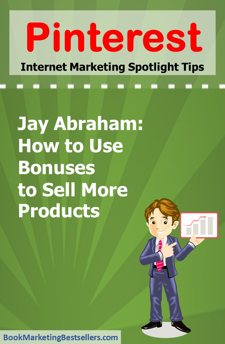 Jay Abraham: How to Use Bonuses to Sell More Products