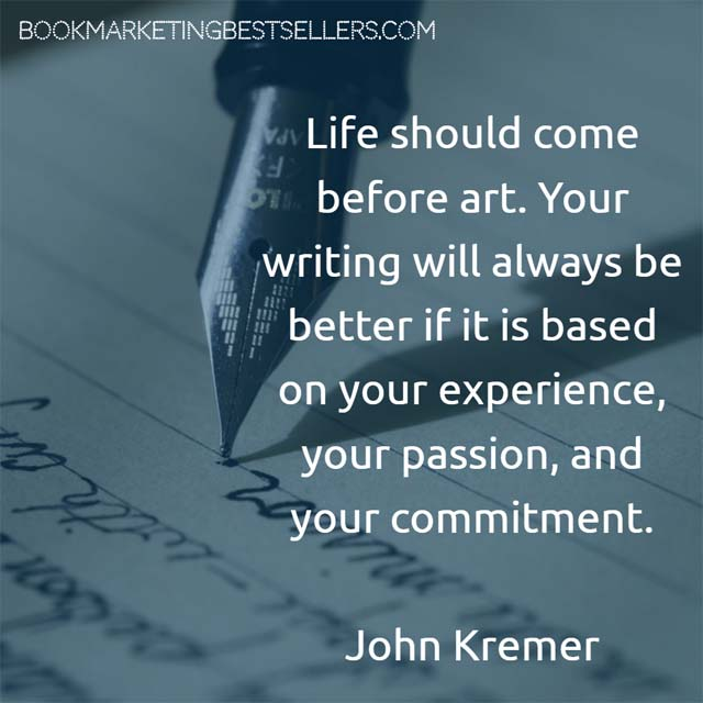 Life Comes Before Writing via John Kremer