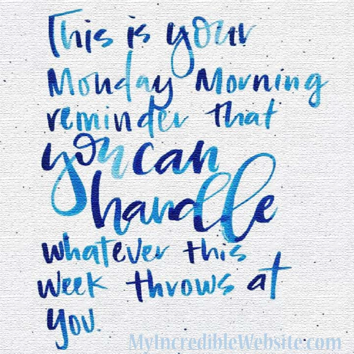 This is your Monday morning reminder: You can handle whatever this week throws at you. #MondayMotivation #MotivationMonday