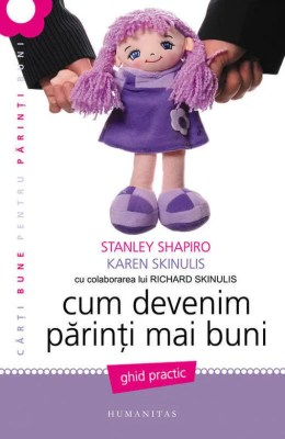Cum devenim părinți mai buni de Stanley Shapiro, Karen Skinulis