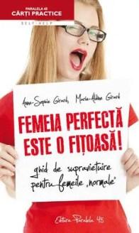 Femeia perfectă este o fițoasă! Ghid de supraviețuire pentru femeile normale de Anne-Sophie Girard, Marie-Aldine Girard