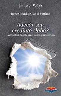 Adevăr sau credinţă slabă? Convorbiri despre creştinism şi relativism de Gianni Vattimo