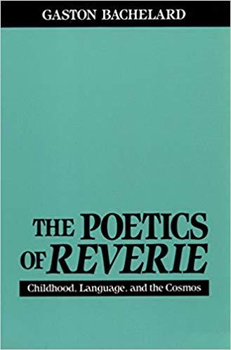Gaston Bachelard Poetics of Reverie