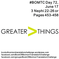 "#BOMTC Day 72, June 17~3 Nephi 22-26 or Pages 453-458: ""Greater Things"""