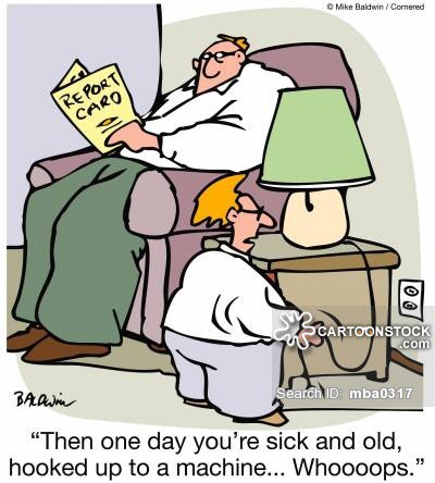 'Then one day you're sick and old, hooked up to a machine...whoops.'