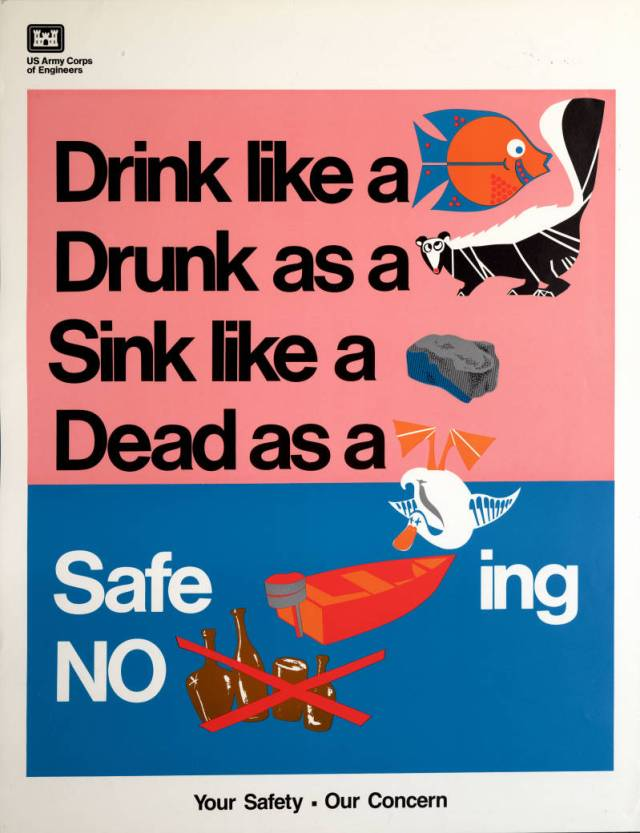 Drink like a [fish], drunk as a [skunk], sink like a [rock], dead as a [duck]; safe [boat] ing, no [alcohol] your safety, our concern 1989